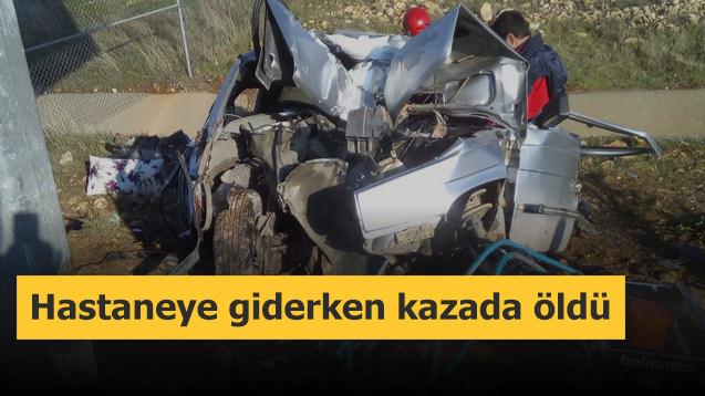 Hastaneye giderken kazada öldü
