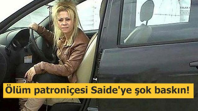 Ölüm patroniçesi Saide'ye şok baskın!