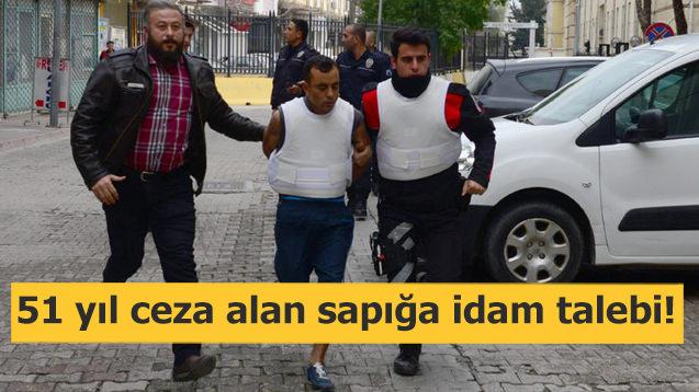 51 yıl ceza alan sapığa idam talebi!