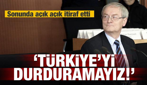 Açık açık itiraf etti! Türkiye'yi durduramayız