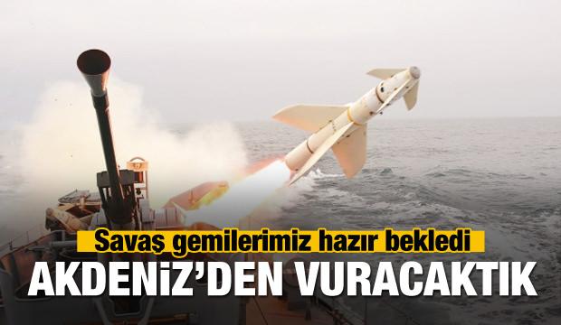 Akdeniz'den vuracaktık