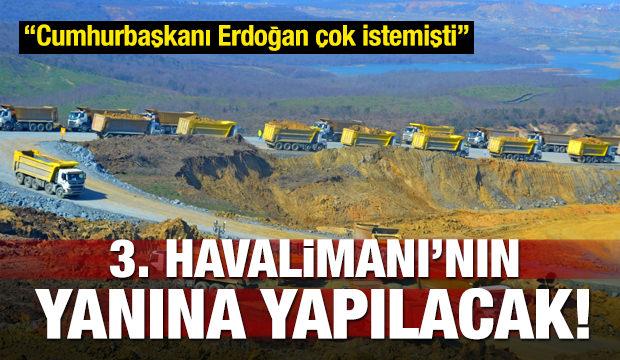 Erdoğan istedi! 3. Havalimanı'nın yanına yapılıyor