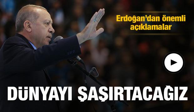 Erdoğan: Tüm dünyayı şaşırtacağız