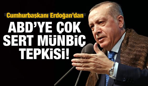 Erdoğan'dan ABD'ye çok sert Münbiç tepkisi!