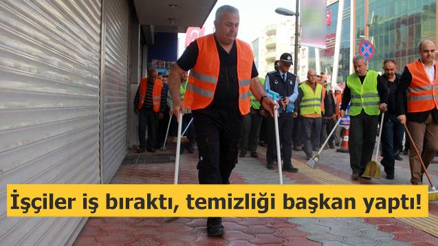 İşçiler iş bıraktı, temizliği başkan yaptı