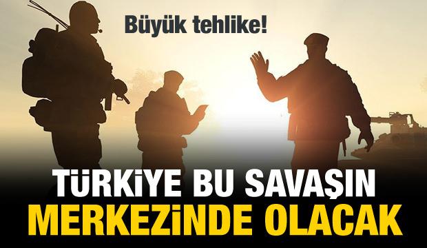 Türkiye, bu savaşının merkezinde olacak!