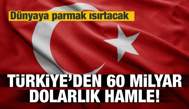 Türkiye'den 60 milyar dolarlık hamle!