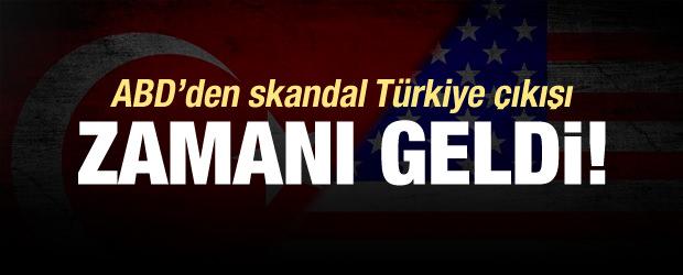 ABD'den skandal Türkiye çıkışı! Zamanı geldi