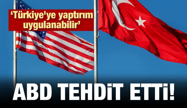 ABD'den tehdit: Türkiye'ye yaptırım uygulanabilir!