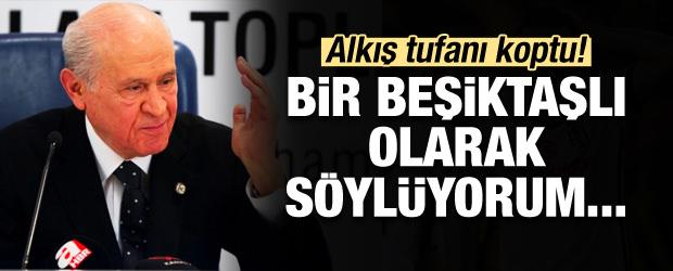 Bahçeli: Bir Beşiktaşlı olarak söylüyorum...