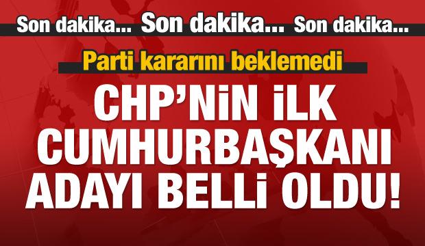 CHP'nin ilk Cumhurbaşkanı adayı belli oldu!