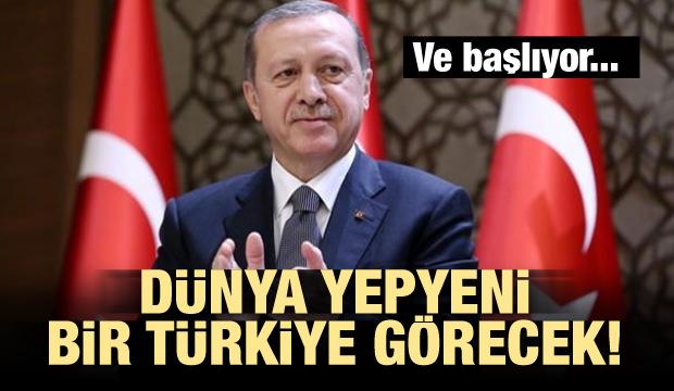 Dünya yepyeni bir Türkiye görecek