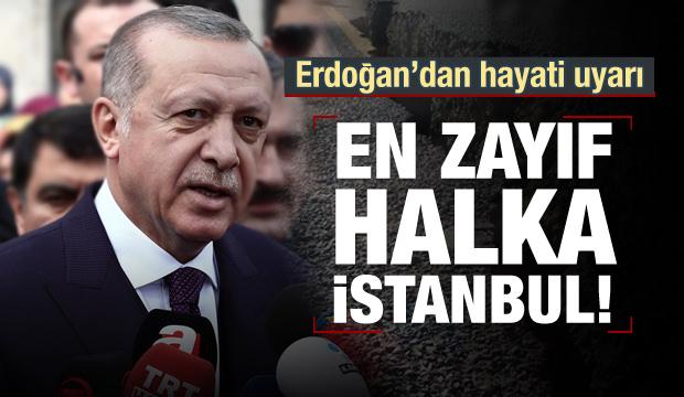 Erdoğan'dan İstanbul uyarısı!