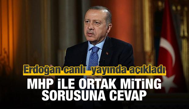 Erdoğan'dan MHP ile ortak miting açıklaması