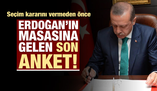 İşte Erdoğan'ın masasındaki son anket!