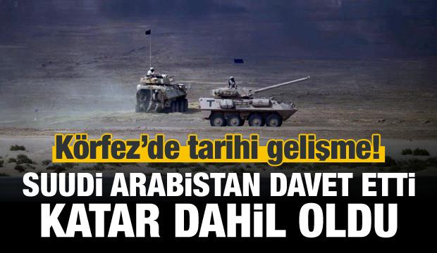 Suudi Arabistan davet etti, Katar dahil oldu!