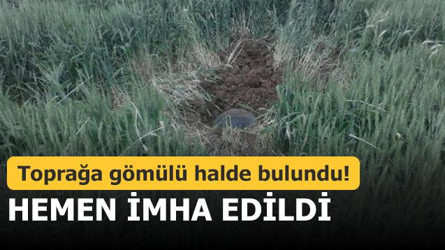 Toprağa gömülü halde bulundu! Hemen imha edildi
