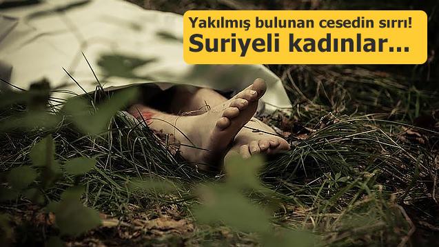 Yakılmış bulunan cesedin sırrı! Suriyeli kadınlar