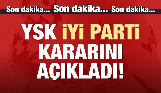 YSK, İYİ Parti kararını açıkladı!