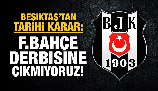 Beşiktaş 'derbiye çıkmama' kararı aldı!