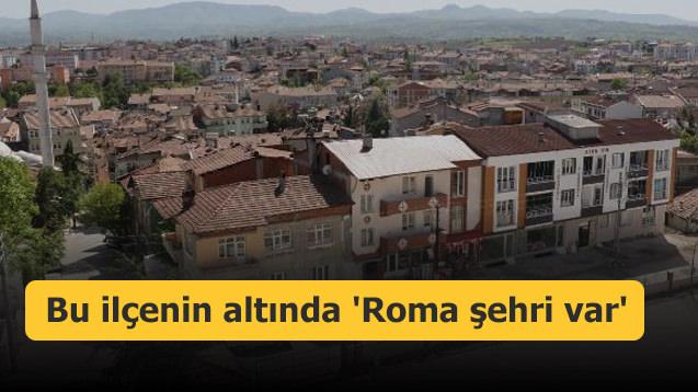 Bu ilçenin altında 'Roma şehri var'