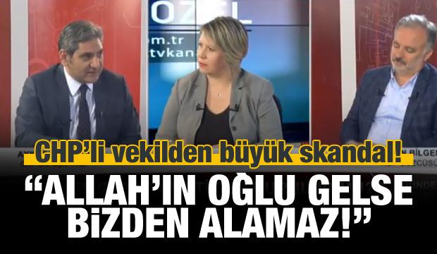 CHP'li Erdoğdu'dan skandal: Allah'ın oğlu gelse...