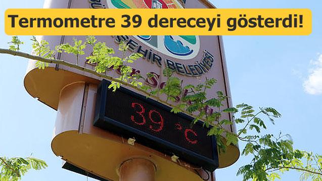 Termometre 39 dereceyi gösterdi!