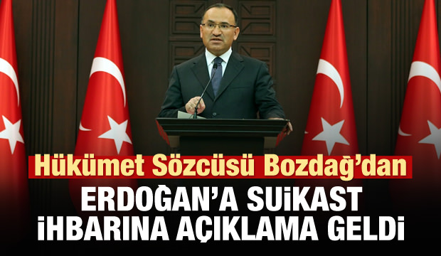 Bozdağ'dan Erdoğan'a suikast ihbarı açıklaması