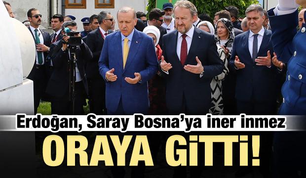 Erdoğan, Saray Bosna'ya iner inmez oraya gitti