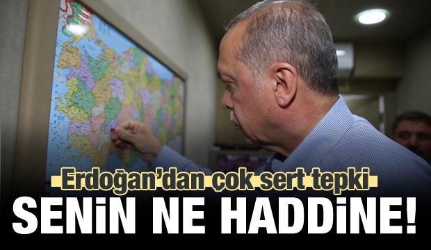 Erdoğan'dan sert tepki! Senin ne haddine