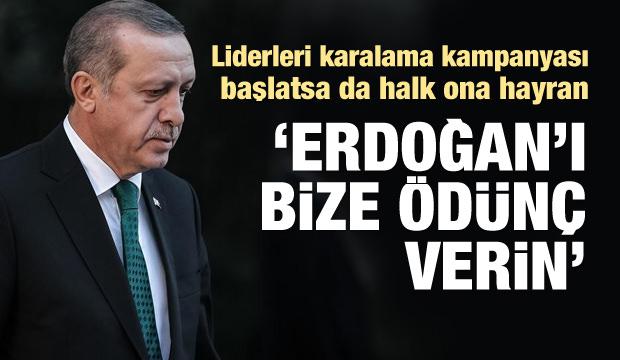 """Halk ona hayran: """"Erdoğan'ı bize  ödünç verin"""""""
