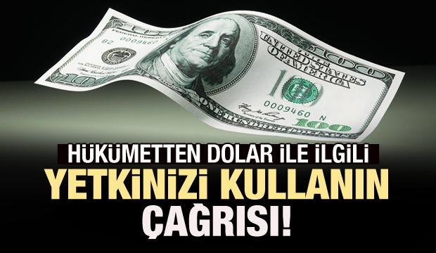 Hükümetten dolar ile ilgili kritik çağrı!