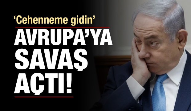 İsrail, Avrupa'ya savaş açtı! Cehenneme gidin