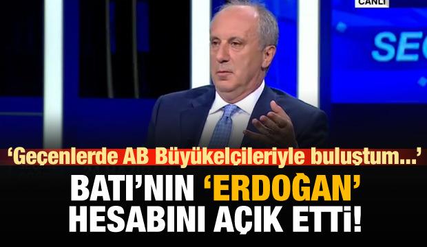 Muharrem İnce, Batı'nın Erdoğan hesabını açık etti