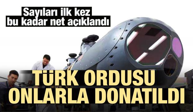 Türk ordusu onlarla donatıldı! Sayıları açıklandı