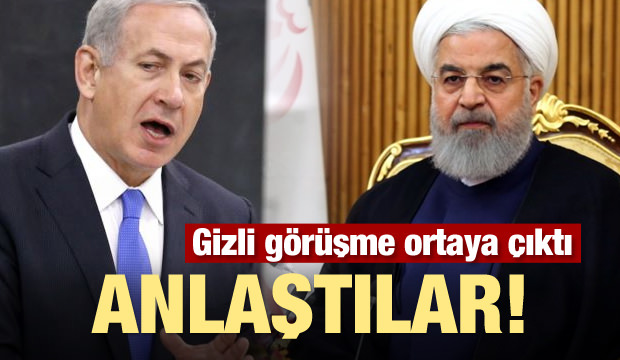 İran ve İsrail gizlice görüştü! Anlaştılar