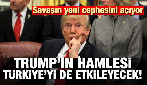 Trump'ın hamlesi Türkiye'yi de etkleyecek