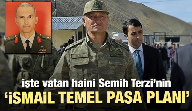 Darbeci Semih Terzi'nın İsmail Temel Paşa planı!