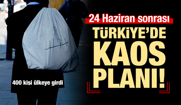 24 Haziran sonrası için Türkiye'de kaos planı!