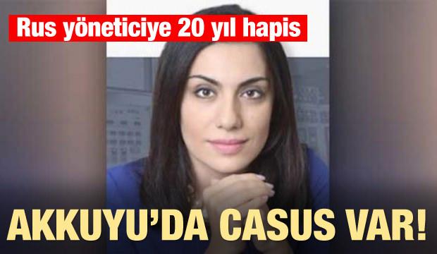 Akkuyu'da casus var! Rus yöneticiye 20 yıl hapis