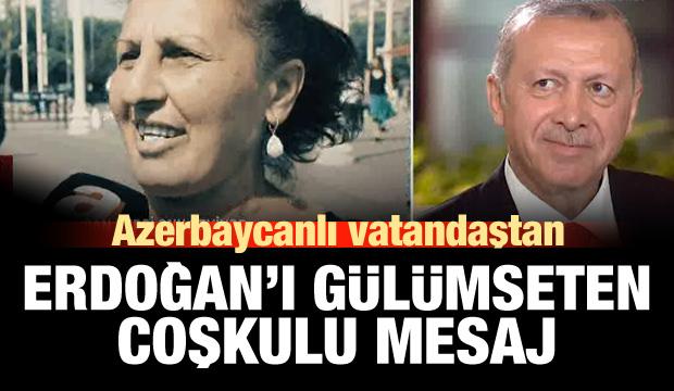 Azerbaycanlı vatandaşın coşkulu Erdoğan mesajı