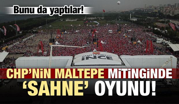 CHP'nin Maltepe mitinginde 'sahne' oyunu!