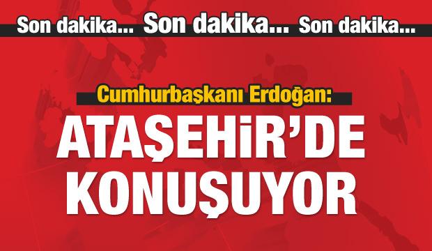Cumhurbaşkanı Erdoğan Ataşehir'de konuşuyor
