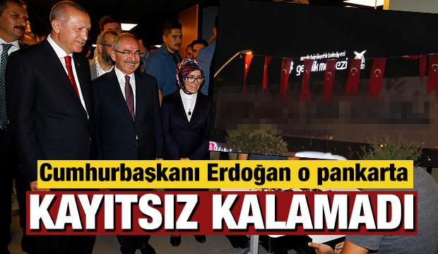 Cumhurbaşkanı Erdoğan o pankarta kayıtsız kalamadı