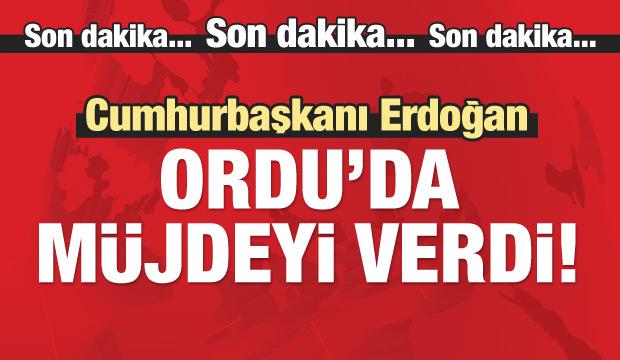 Erdoğan, Ordu'da müjdeyi verdi / CANLI