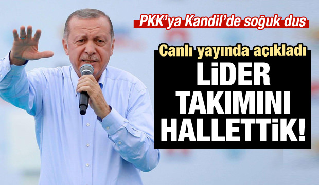 Erdoğan: Kandil'deki lider takımını hallettik!