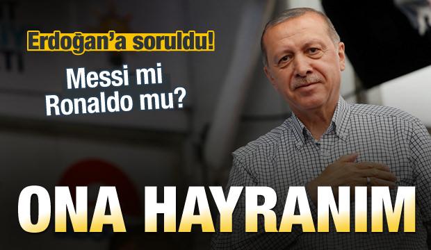 Erdoğan'a soruldu! Messi mi, Ronaldo mu?