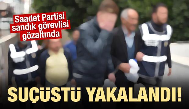 Saadet Partisi sandık görevlisi gözaltında!