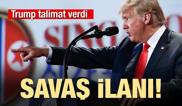 Trump talimat verdi! Savaş ilanı
