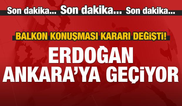 Cumhurbaşkanı Erdoğan Ankara'ya gidiyor!